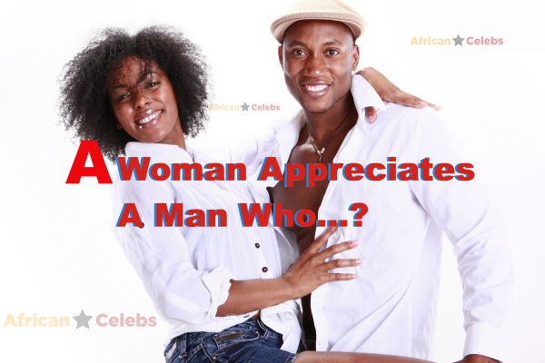 A Woman Appreciates A Man Who…